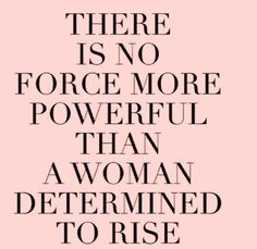Woman determined > everything.
