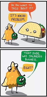 * Taco. Nacho  Jalapeno business. Funny