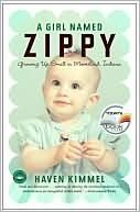 A Girl Named Zippy: Growing Up Small in Mooreland Indiana (Zippy #1)  by Haven Kimmel: