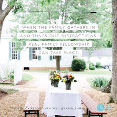 """When a family gathers in, and tunes out distractions, real family fellowship can take place."" - Karen Ehman #ListenLoveRepeat 