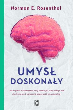 Ebook: Umysł doskonały  Autor: Norman Rosenthal  Format: epub, mobi Opis:  Zwiększ możliwości swojego umysłu dzięki metodzie stosowanej przez wielkich tego świata!  Wizjonerzy, artyści, a także znani potentaci i gwiazdy filmowe zawdzięczają swój sukces wyjątkowo prostej i dostępnej dla każdego metodzie, która pomaga wykorzystać pełnię możliwości intelektualnych i zwiększyć kreatywność! Norman, Depression, Books To Read, Psychology, Mindfulness, Reading, School, Art, Language