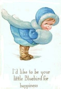 I'd like to be your little Bluebird for happiness - Charles Twelvetrees