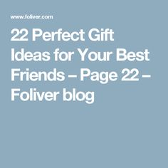 22 Perfect Gift Ideas for Your Best Friends – Page 22 – Foliver blog