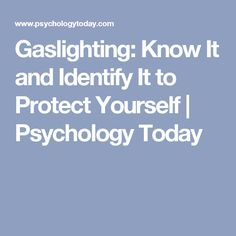 Gaslighting: Know It and Identify It to Protect Yourself | Psychology Today