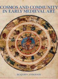 Cosmos & Community in Early Medieval Art by Benjamin Anderson