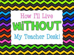 How to live without your teacher desk... and still stay organized!