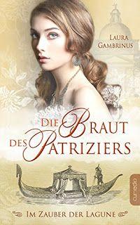 Eine Bücherwelt: Laura Gambrinus - Die Braut des Patriziers  ~ Im Z...