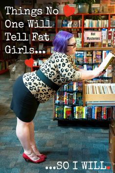 The Militant Baker: THINGS NO ONE WILL TELL FAT GIRLS...SO I WILL