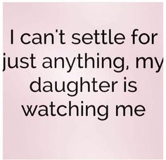 Damn ain't this the truth. I am my daughters role model. Mother Daughter Quotes, I Love My Daughter, Great Quotes, Quotes To Live By, Inspirational Quotes, Motivational, Mommy Quotes, Me Quotes, Girl Quotes