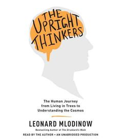 The Upright Thinkers The Human Journey from Living in Trees to Understanding the Cosmos