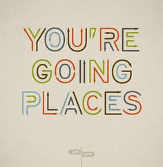 you`re going places