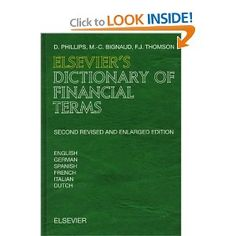 Elsevier's Dictionary of Financial Terms, Second Edition: In English, German, Spanish, French, Italian and Dutch: D. Phillips, M.-C. Bignaud, F.J. Thomson: 9780444899507: Amazon.com: Books