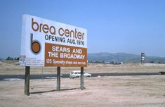 Sign announcing the opening of the Brea Center in Things sure look quite a bit different now. Brea California, Southern California Beaches, Orange County California, California History, Vintage California, California Vacation, Old Photos, Vintage Photos