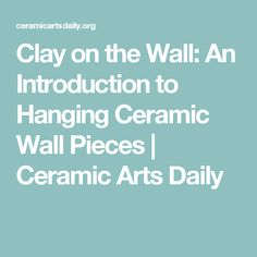 Clay on the Wall: An Introduction to Hanging Ceramic Wall Pieces   Ceramic Arts Daily
