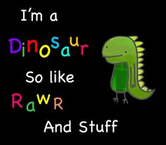 I'm a #dinosaur so like #rawr and stuff