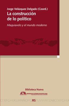La construcción de lo político : Maquiavelo y el mundo moderno / Jorge Velázquez Delgado (Coord.) Editorial:México : Universidad Autónoma Metropolitana ; Madrid : Biblioteca Nueva, 2016 http://absysnetweb.bbtk.ull.es/cgi-bin/abnetopac01?TITN=541389