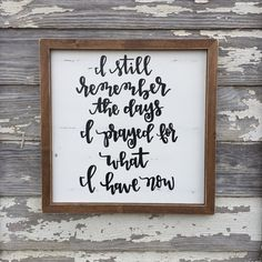 I still remember the days I prayed for what I have now 18x18in