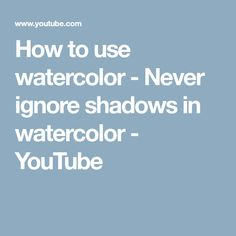 How to use watercolor - Never ignore shadows in watercolor - YouTube