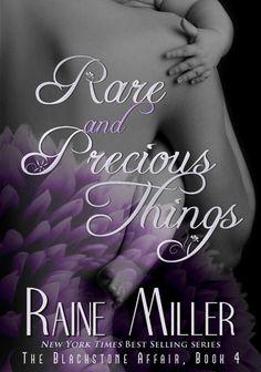 Rare and Precious Things | Raine Miller | Blackstone Affair #4 | December 2013 | http://www.goodreads.com/book/show/17907518-rare-and-precious-things | #romance