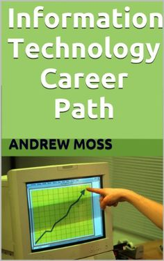 Information Technology Career Path : Career Opportunities In Information Technology This book is a perfect example of how a person can attain knowledge that will allow them to be more adept to the Information Age and suceed with new technology while others fail.