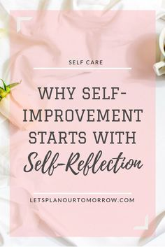 Why self improvement starts with self reflections. self care. http://letsplanourtomorrow.com