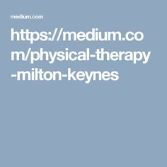 Welcome To The Best Physical Therapist In Milton Keynes  You will find tips, resources and information about using a physical therapist in Milton Keynes.