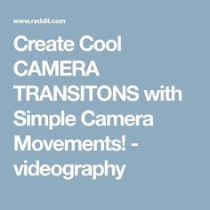 Create Cool CAMERA TRANSITONS with Simple Camera Movements! - videography Simple Camera, Camera Movements, Videography, Cool Stuff, Create, Bookmarks, Cool Things, Book Markers