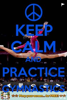 Keep calm and practice gymnastics I love this so much and I'm a gymnast!!!! ⚓❤ if i didnt practise id suck