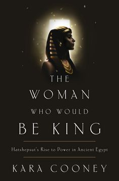 """Read """"The Woman Who Would Be King Hatshepsut's Rise to Power in Ancient Egypt"""" by Kara Cooney available from Rakuten Kobo. An engrossing biography of the longest-reigning female pharaoh in Ancient Egypt and the story of her audacious rise to p. Reading Lists, Book Lists, I Love Books, My Books, Good Books To Read, Books To Buy, Reading Material, What To Read, Book Nerd"""