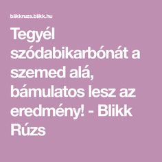 Tegyél szódabikarbónát a szemed alá, bámulatos lesz az eredmény! - Blikk Rúzs Natural Cosmetics, Health Diet, Anti Aging, Ale, Hair Beauty, Math Equations, Healthy, Storage Hacks, Natural Beauty