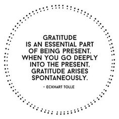 Gratitude is an essential part of being present. When you go deeply into the present, gratitude arises spontaneously. - Eckhart Tolle  . . . . . #gratitude #presentmoment #beherenow #mindfulness #dailymindfulness #mindfulnessquotes #quoteoftheday #qotd #eckharttolle #eckharttollequotes #inspirationalquotes #inspiration #blackquotes #blackandwhitequotes #fb #positive #trainyourmind #focus #presence #perspective #unplug #consciousness #seeker #mindset #habits #meditation #meditationquotes