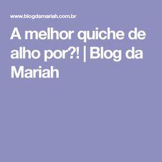 A melhor quiche de alho por�!   Blog da Mariah