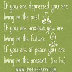 I live in the present... where do you live?   Right now... In the present