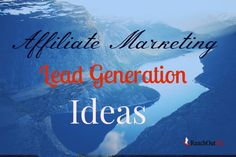 affiliate marketing lead generation ideas techniques and tactics