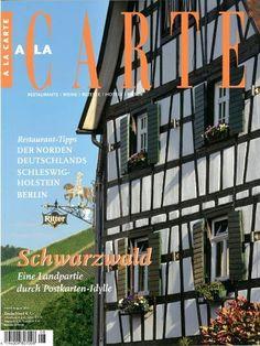 A La Carte 8/2015  Schlagzeilen der Ausgabe: Restaurant-Tipps DER NORDEN DEUTSCHLANDS SCHLESWIG-HOLSTEIN BERLIN  Schwarzwald Eine Landpartie durch Postkarten-Idylle