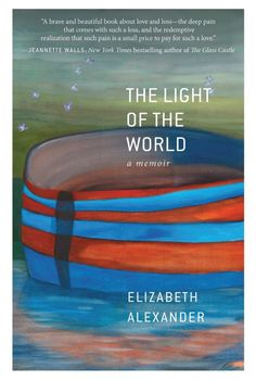 The Light of the World: Elizabeth Alexander on Love, Loss, and the Boundaries of the Soul – Brain Pickings