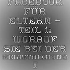 Facebook für Eltern – Teil 1: Worauf Sie bei der Registrierung Ihres Kindes achten sollten #elternfb | In Sachen Kommunikation