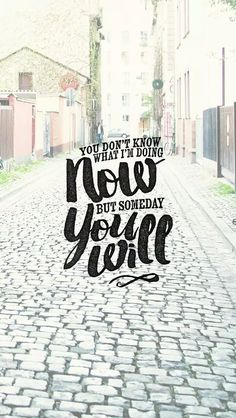 You don't know what I'm doing now, but someday you will. #bible #verse #typography