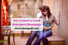 How to Speak to Loved Ones about Fibromyalgia