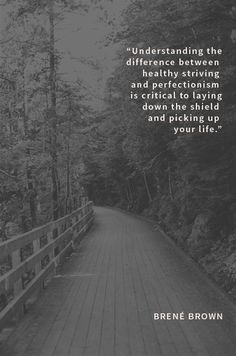 Ditching perfectionism and picking up your life. | PRINTABLE quote from Brené Brown