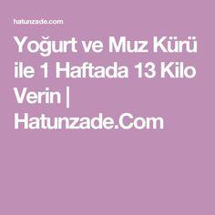 Yoğurt ve Muz Kürü ile 1 Haftada 13 Kilo Verin | Hatunzade.Com