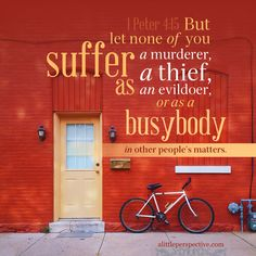 But let none of you suffer as a murderer, a thief, an evildoer, or as a busybody in other people's matters. 1 Peter 4:15 | scripture pictures at alittleperspective.com