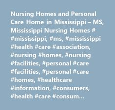 Nursing Homes and Personal Care Home in Mississippi – MS, Mississippi Nursing Homes # #mississippi, #ms, #mississippi #health #care #association, #nursing #homes, #nursing #facilities, #personal #care #facilities, #personal #care #homes, #healthcare #information, #consumers, #health #care #consumer #information, #nursing #facilities, #assisted #living #facilities, #long #term #care, #long-term #care, #residential #care #facilities, #rehabilitation #facilities, #health #care, #health #care…