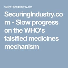SecuringIndustry.com - Slow progress on the WHO's falsified medicines mechanism