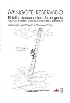 Mingote reservado : el taller desconocido de un genio : apuntes, bocetos, inéditos, censurados y prohibidos / edición de Isabel Vigiola y Antonio Astorga