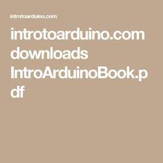 introtoarduino.com downloads IntroArduinoBook.pdf