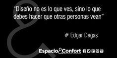 #Frases Edgar Degas Diseño no es lo que ves sino lo que debes hacer que otras personas vean.