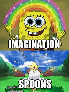Let's face it.  Spongebob isn't getting any smarter and Alakazam isn't going to stop liking spoons.