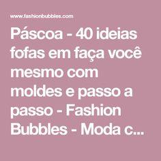 Páscoa - 40 ideias fofas em faça você mesmo com moldes e passo a passo - Fashion Bubbles - Moda como Arte, Cultura e Estilo de Vida