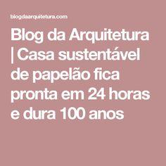 Blog da Arquitetura | Casa sustentável de papelão fica pronta em 24 horas e dura 100 anos